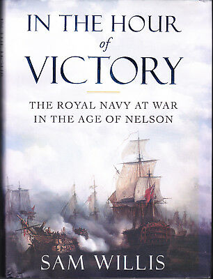 Royal Navy At War in the Age of Nelson: In the Hour of Victory by Willis 1st Ed