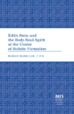 Edith Stein and the Body-soul-spirit at the Center of Holistic Formation (Ameri.