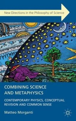 Combining Science and Metaphysics: Contemporary Physics, Conceptual Revision an.