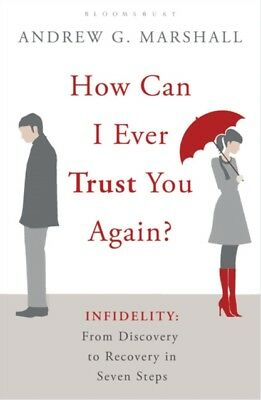 How Can I Ever Trust You Again?: Infidelity: From Discovery to Re...