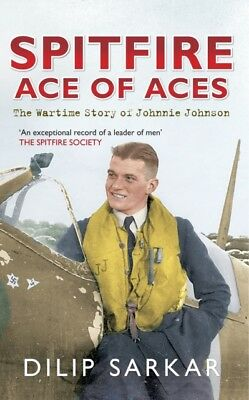 Spitfire Ace of Aces: The Wartime Story of Johnnie Johnson (Paper. 9781445617138