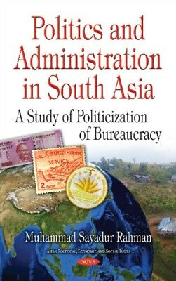 Politics Administration In South Asia, Sayadur Rahman, Muhammad, 9781536122978