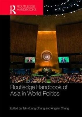 Routledge Handbook Of Asia In World Poli, Chang, Teh-Kuang, 9781138927131