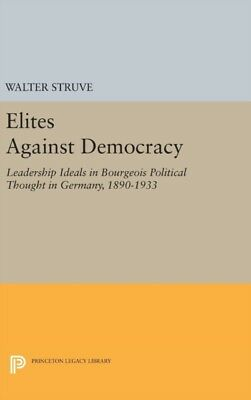 Elites Against Democracy 8211 Leader, Struve, Walter, 9780691645865