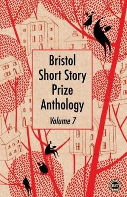 Bristol Short Story Prize Anthology: Volume 7 (Paperback), 9781910089088
