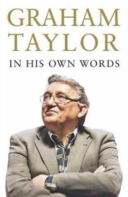 GRAHAM TAYLOR IN HIS OWN WORDS: THE AUTO, Taylor, Graham, 9780993...