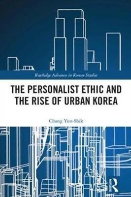 Personalist Ethic & The Rise Of Urban Ko, Chang, Yunshik (Univers. 9781138097902