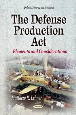 The Defense Production Act Elements An, 9781629480886