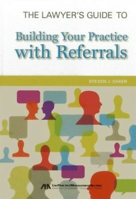 LAWYERS GUIDE BUILDING PRACT REFERRALS, Shaer, Steven J., 9781614...