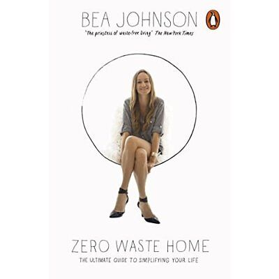 Zero Waste Home: The Ultimate Guide to Simplifying Your - Paperback NEW Bea John