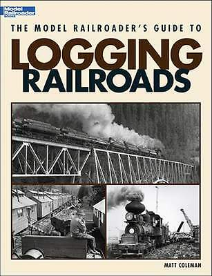 KALMBACH BOOK THE MODEL RAILROADER'S GUIDE to LOGGING RAILROADS