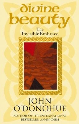 Divine Beauty: The Invisible Embrace (Paperback), O'Donohue, John. 9780553813098