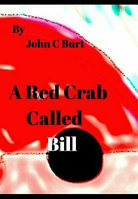 A Red Crab Called Bill. by John C. Burt Hardcover Book