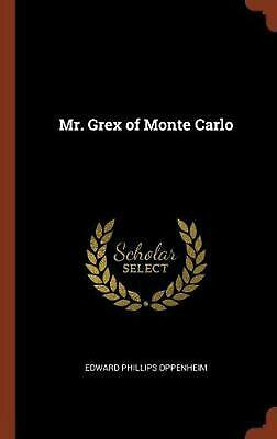 Mr. Grex of Monte Carlo by Edward Phillips Oppenheim Hardcover Book