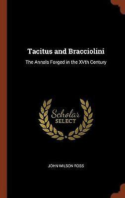 Tacitus and Bracciolini: The Annals Forged in the Xvth Century by John Wilson Ro
