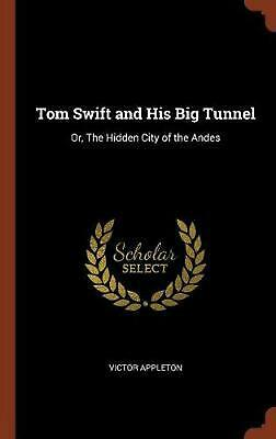Tom Swift and His Big Tunnel: Or, the Hidden City of the Andes by Victor Appleto