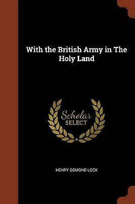 With the British Army in the Holy Land by Henry Osmond Lock Paperback Book