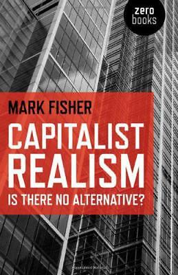 Capitalist Realism: Is There No Alternative? (Zero Books) by Mark Fisher | Paper