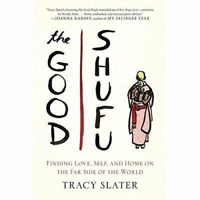 The Good Shufu: Finding Love, Self, and Home on the Far - Hardcover NEW Tracy Sl