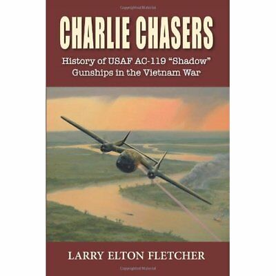 Charlie Chasers: History of USAF AC-119 - Paperback NEW Larry Elton Fle 2013-07-