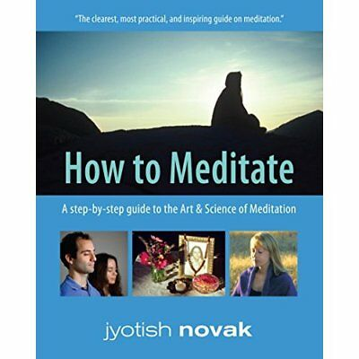 How to Meditate: A Step-By-Step Guide to the Art and Sc - Paperback NEW Novak, J