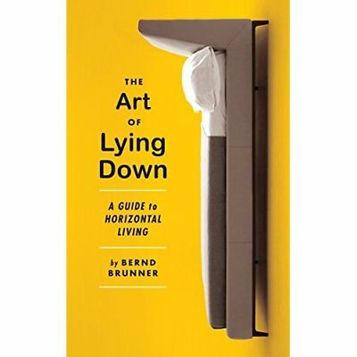 The Art of Lying Down: A Guide to Horizontal Living - Hardcover NEW Bernd Brunne