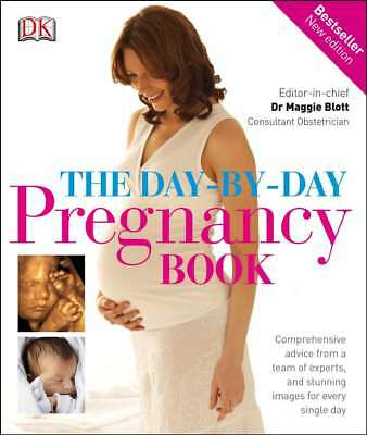 The Day-by-Day Pregnancy Book: Comprehensive advice from a team of experts, and