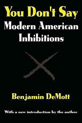 You Don't Say: Modern American Inhibitions by Benjamin DeMott (English) Paperbac
