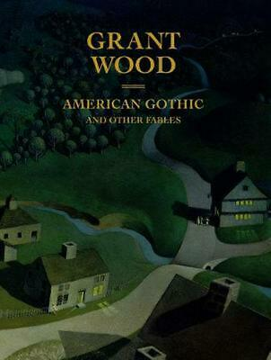 Grant Wood: American Gothic and Other Fables by Barbara Haskell (English) Hardco