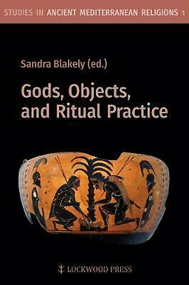 Gods, Objects, and Ritual Practice in Ancient Mediterranean Religion by Sandra B