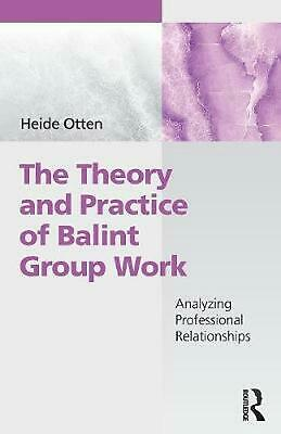 Theory and Practice of Balint Group Work: Analyzing Professional Relationships b