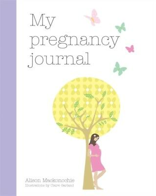 My Pregnancy Journal (Diary), Mackonochie, Alison, 9781846013379