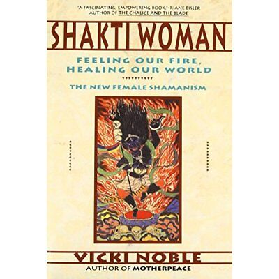 Shakti Woman: Feeling Our Fire, Healing Our World: The  - Paperback NEW Vicki No