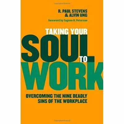 Taking Your Soul to Work: Overcoming the Nine Deadly Si - Paperback NEW Stevens,