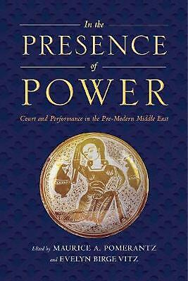In the Presence of Power: Court and Performance in the Pre-Modern Middle East (E