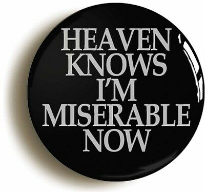 HEAVEN KNOWS MISERABLE NOW BADGE BUTTON PIN (Size is 2inch/50mm diameter)