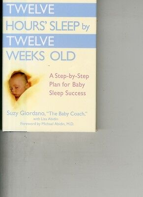 Twelve Hours Sleep by Twelve Weeks Old: A Step by Step Plan for Baby Sleep Succ.