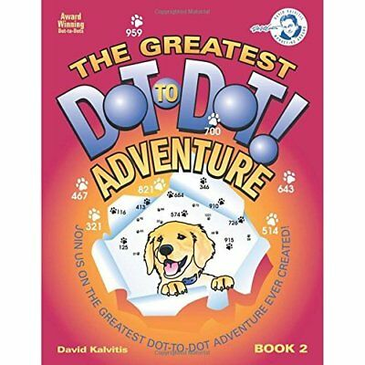 The Greatest Dot-To-Dot Adventure Book 2 - Paperback NEW David R. Kalvit 2014-11