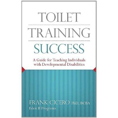 Toilet Training Success: A Guide for Teaching Individua - Paperback NEW Jr. Cice