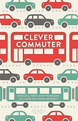 Clever Commuter: Puzzles, Tests and Problems to , Gareth Moore, New