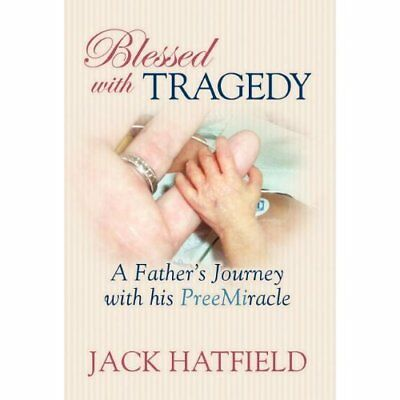 Blessed with Tragedy: A Father's Journey with His Preem - Hardcover NEW Hatfield