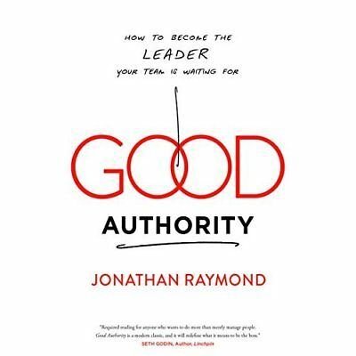 Good Authority: How to Become the Leader Your Team Is W - Hardcover NEW Jonathan