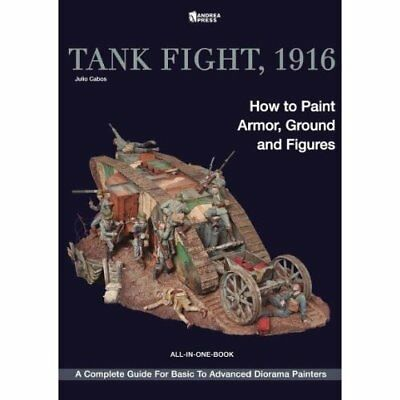 Tank Fight, 1916: How to Paint Armor, Ground and Figure - Paperback NEW Julio Ca