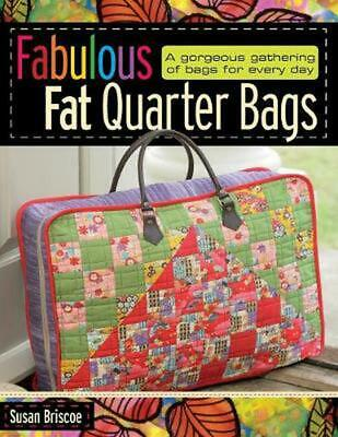Fabulous Fat Quarter Bags: A Gorgeous Gathering of Bags for Every Day by Susan B