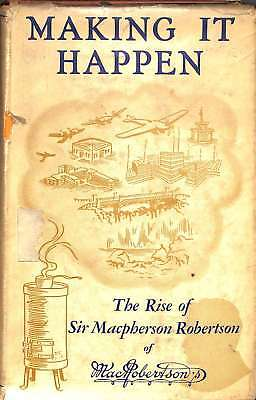 Making It Happen. The Rise Of Sir Macpherson Robertson, Kt. Frgs, George Taylor,