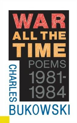War All the Time (Poems 1981-1984) (Paperback), Bukowski, Charles...