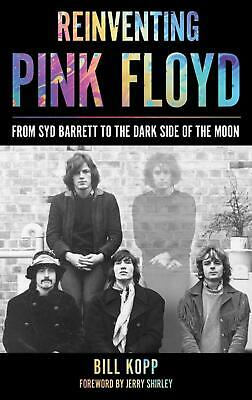 Reinventing Pink Floyd: From Syd Barrett to the Dark Side of the Moon by Bill Ko