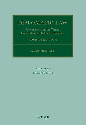 Diplomatic Law 4E Commentary on the Vienna Convention on Diplomatic Relations 4.