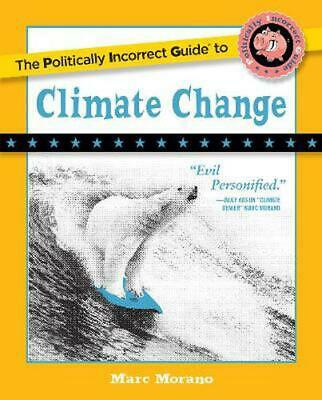 The Politically Incorrect Guide to Climate Change by Marc Morano Paperback Book