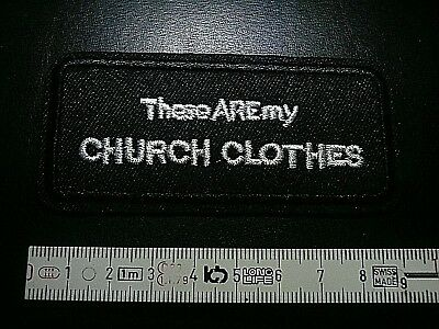 THESE ARE MY CHURCH CLOTHES Aufnäher Patch Correctifs Parches Патчи 9 x 4 cm